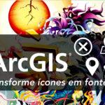 ArcGIS: Faça mapas mais bonitos com ícones transformados em fontes!