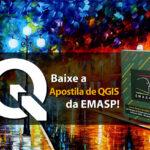 Baixe Grátis a Apostila de QGIS criada pela Escola de Administração Pública de São Paulo (EMASP)