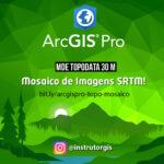 ArcGIS Pro: Topodata - Passo a Passo para Gerar o Mosaico de Imagens SRTM