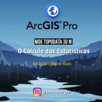 ArcGIS Pro: Topodata - O Cálculo das Estatísticas para Arquivos Raster